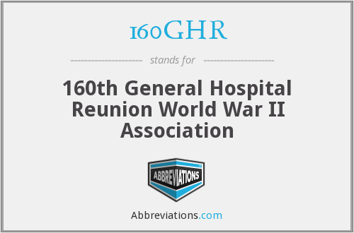 160GHR - 160th General Hospital Reunion World War II Association