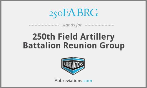 250FABRG - 250th Field Artillery Battalion Reunion Group