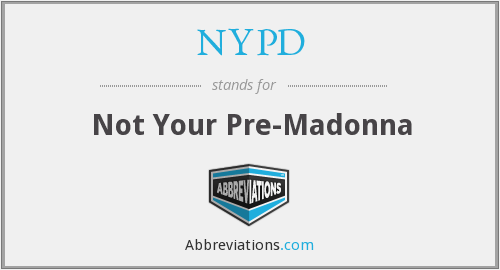 NYPD - Not Your Pre-Madonna