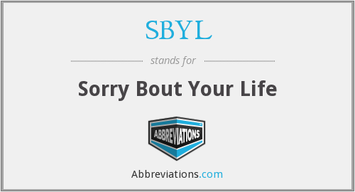 SBYL - Sorry Bout Your Life