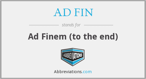 AD FIN - Ad Finem (to the end)