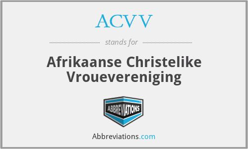 ACVV - Afrikaanse Christelike Vrouevereniging