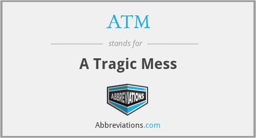 ATM - A Tragic Mess