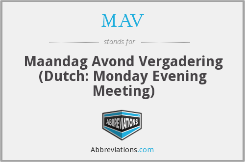 MAV - Maandag Avond Vergadering (Dutch: Monday Evening Meeting)
