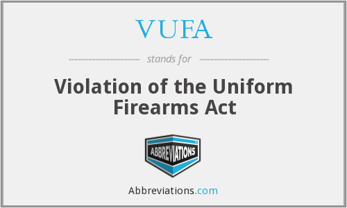 VUFA - Violation of the Uniform Firearms Act
