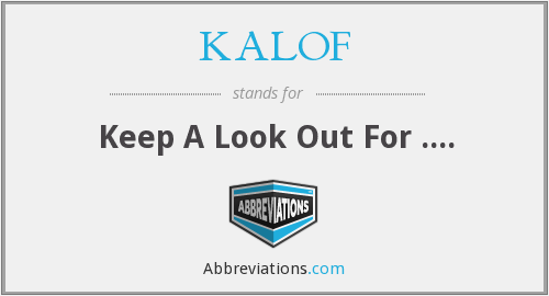 KALOF - Keep A Look Out For ....