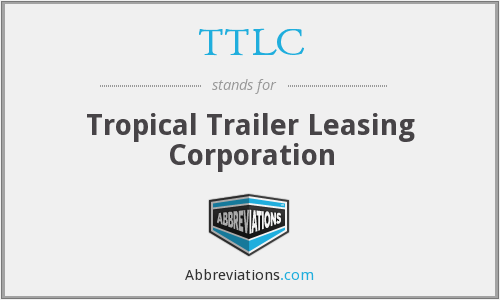 TTLC - Tropical Trailer Leasing Corporation