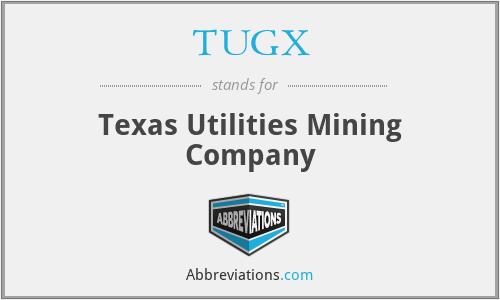 TUGX - Texas Utilities Mining Company