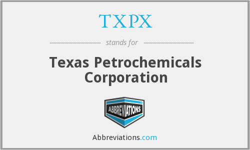 TXPX - Texas Petrochemicals Corporation