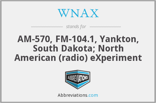 WNAX - AM-570, FM-104.1, Yankton, South Dakota; North American (radio) eXperiment