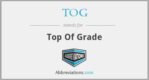 TOG - Top Of Grade