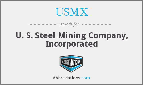 USMX - U. S. Steel Mining Company, Incorporated