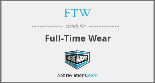 FTW - Full-Time Wear