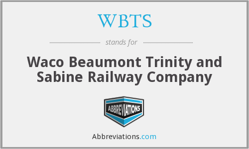 WBTS - Waco Beaumont Trinity and Sabine Railway Company