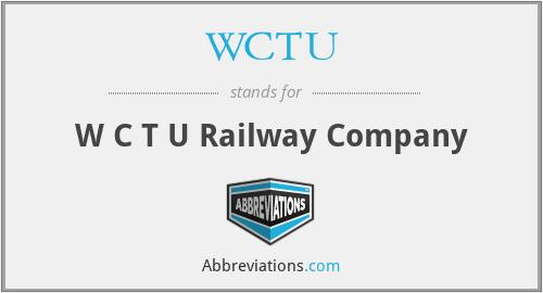 WCTU - W C T U Railway Company