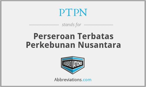 PTPN - Perseroan Terbatas Perkebunan Nusantara