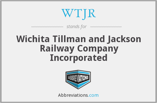 WTJR - Wichita Tillman and Jackson Railway Company Incorporated