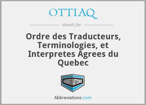 OTTIAQ - Ordre des Traducteurs, Terminologies, et Interpretes Agrees du Quebec