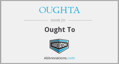 What does OUGHTA stand for?