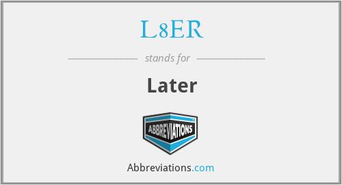 L8ER - Later