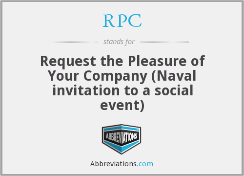 RPC - Request the Pleasure of Your Company (Naval invitation to a social event)