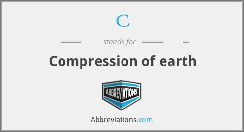C - Compression of earth