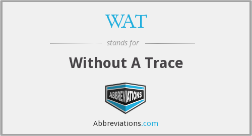 WAT - Without A Trace