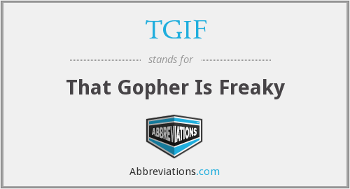 TGIF - That Gopher Is Freaky