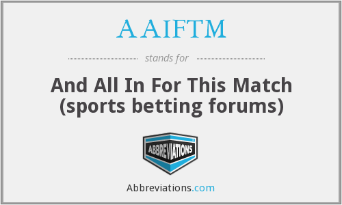 AAIFTM - And All In For This Match (sports betting forums)