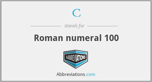 C - Roman numeral 100