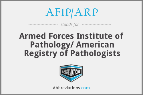 AFIP/ARP - Armed Forces Institute of Pathology/ American Registry of Pathologists