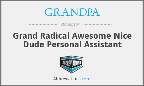GRANDPA - Grand Radical Awesome Nice Dude Personal Assistant
