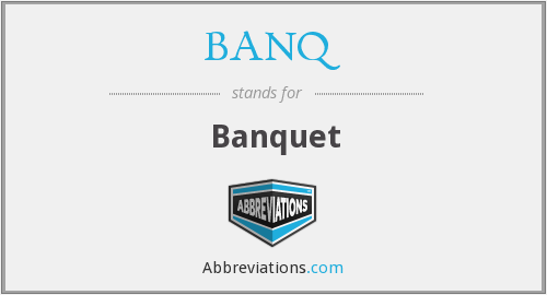 BANQ - Banquet