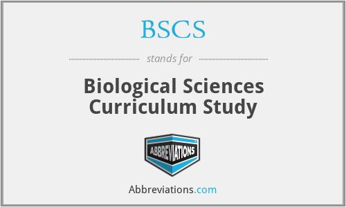BSCS - Biological Sciences Curriculum Study