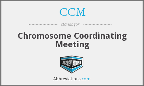 CCM - Chromosome Coordinating Meeting