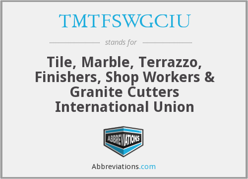 TMTFSWGCIU - Tile, Marble, Terrazzo, Finishers, Shop Workers & Granite Cutters International Union