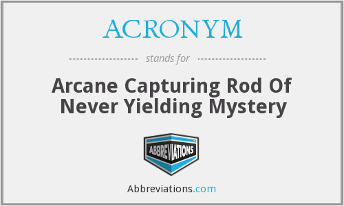 ACRONYM - Arcane Capturing Rod Of Never Yielding Mystery