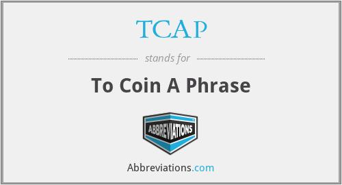 TCAP - To Coin A Phrase