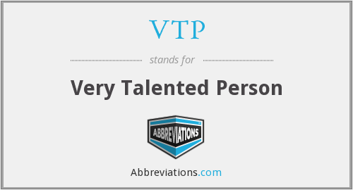 VTP - Very Talented Person