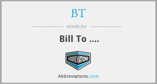BT - Bill To ....
