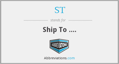 ST - Ship To ....