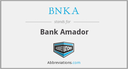 What does BNKA stand for?