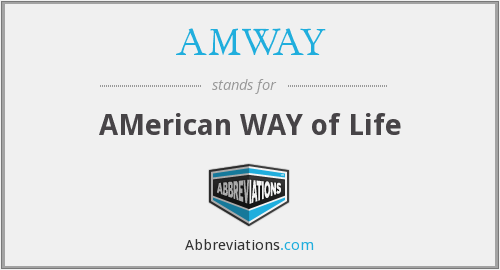 AMWAY - AMerican WAY of Life