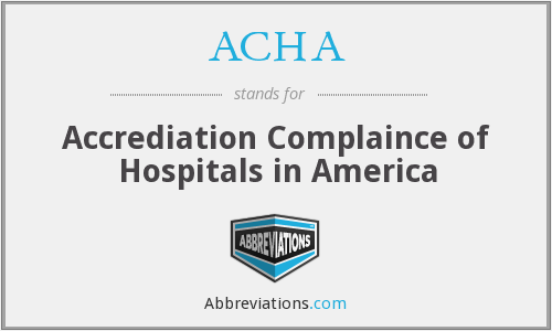 ACHA - Accrediation Complaince of Hospitals in America