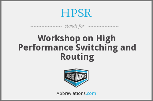 HPSR - Workshop on High Performance Switching and Routing