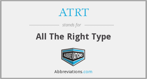 ATRT - All The Right Type