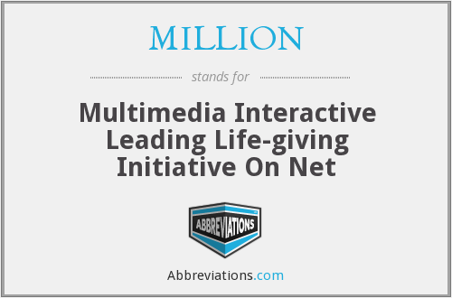 MILLION - Multimedia Interactive Leading Life-giving Initiative On Net