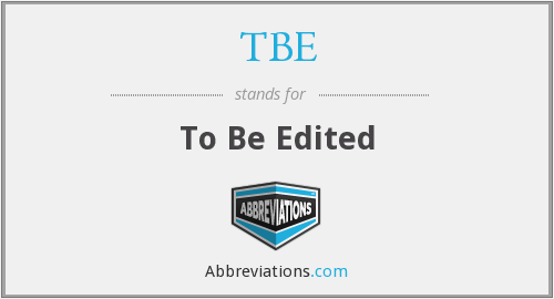 TBE - To Be Edited