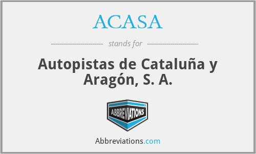 ACASA - Autopistas de Cataluña y Aragón, S. A.