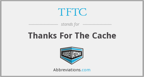 TFTC - Thanks For The Cache